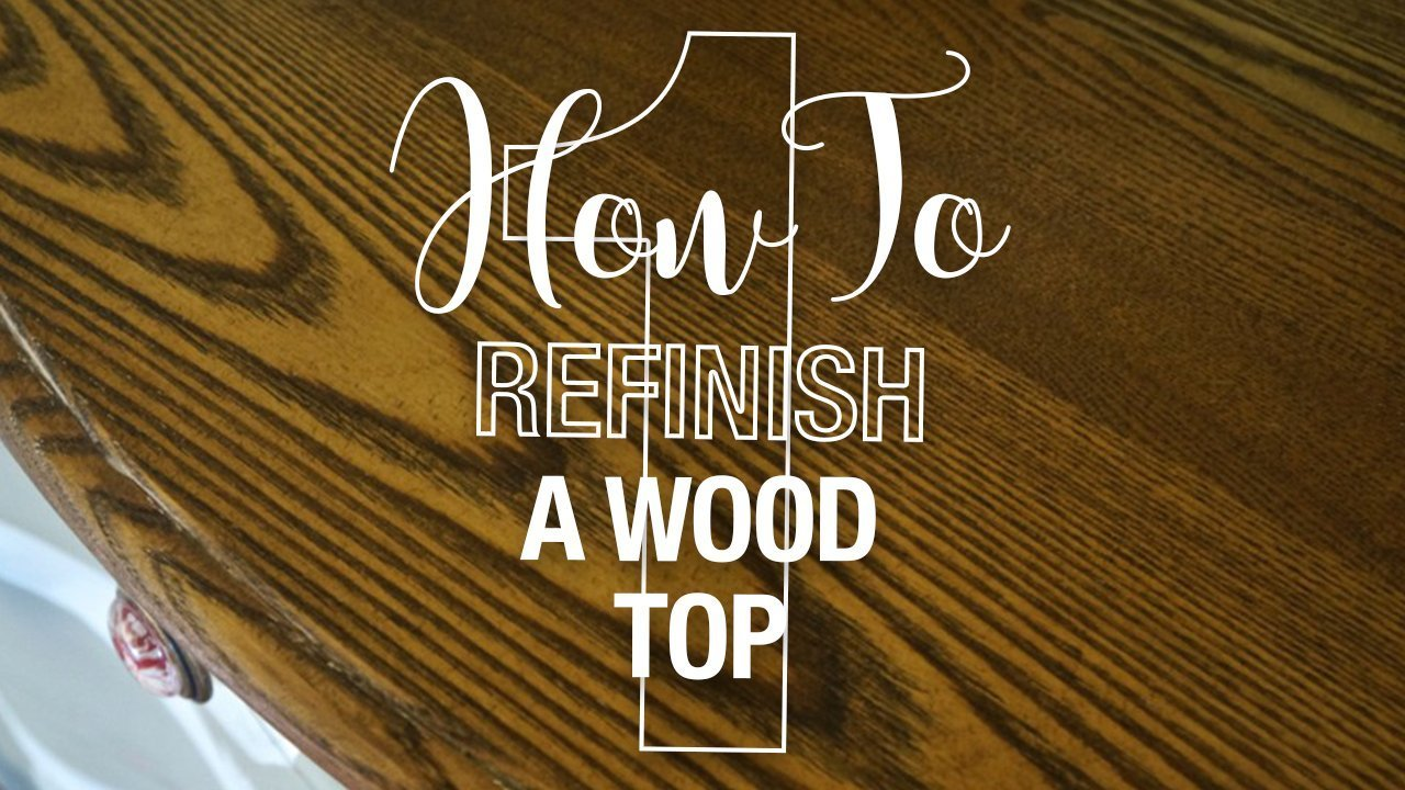 How To Refinish A Table Top Or Dresser